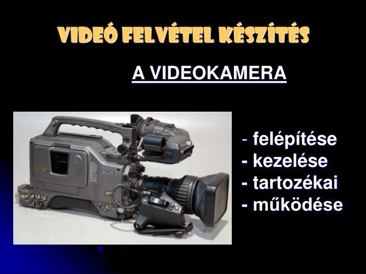 VIDEÓ FELVÉTEL KÉSZÍTÉS