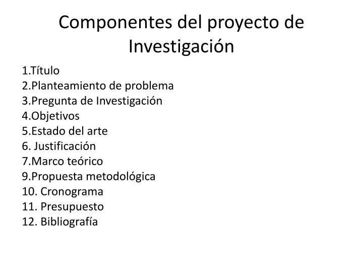Componentes del proyecto de Investigación