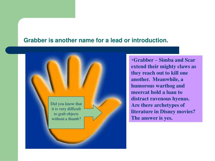 Grabber is another name for a lead or introduction.