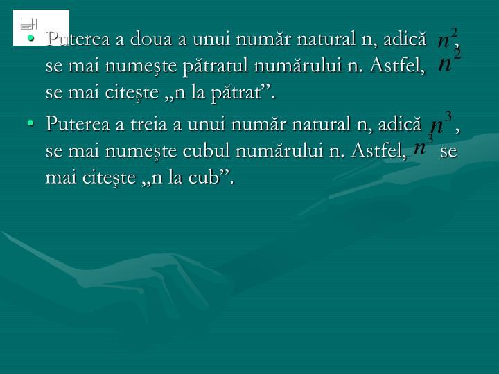"""Puterea a doua a unui număr natural n, adică     , se mai numeşte pătratul numărului n. Astfel,     se mai citeşte """"n la pătrat""""."""
