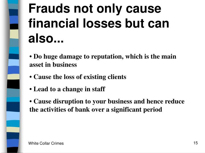 Frauds not only cause financial losses