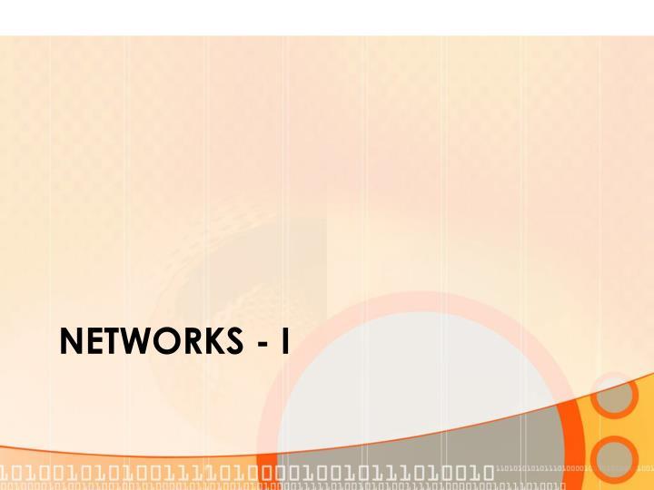 NETWORKS - I