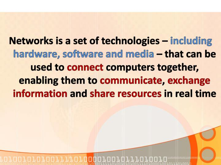 Networks is a set of technologies –