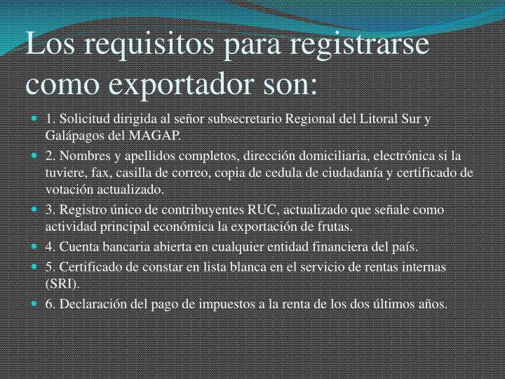 Los requisitos para registrarse como exportador son: