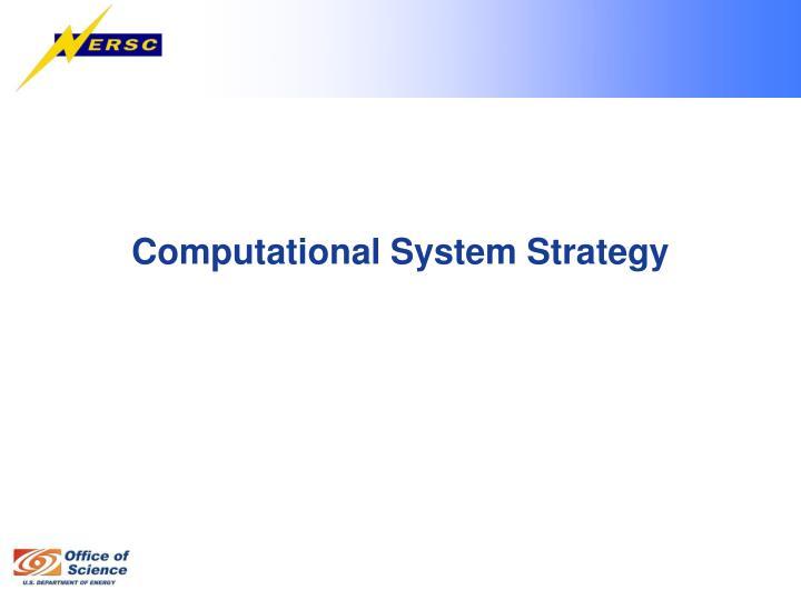 Computational System Strategy