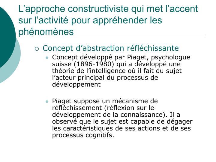 L'approche constructiviste qui met l'accent sur l'activité pour appréhender les phénomènes
