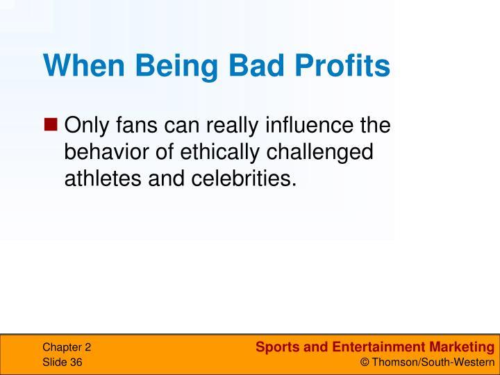 When Being Bad Profits