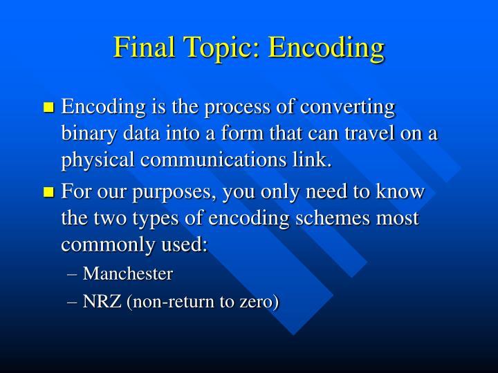 Final Topic: Encoding