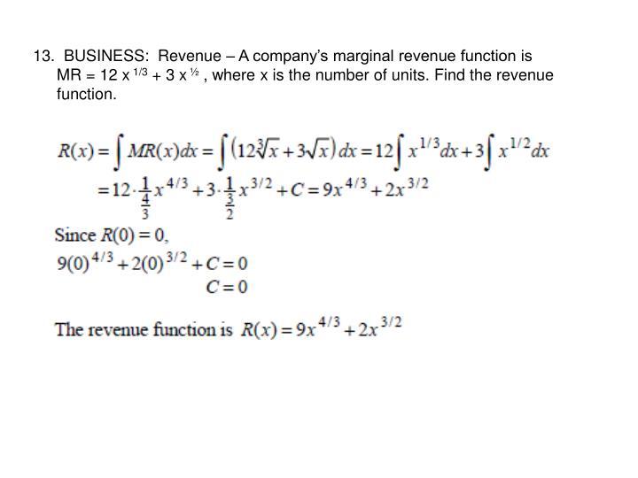 13.  BUSINESS:  Revenue – A company's marginal revenue function is