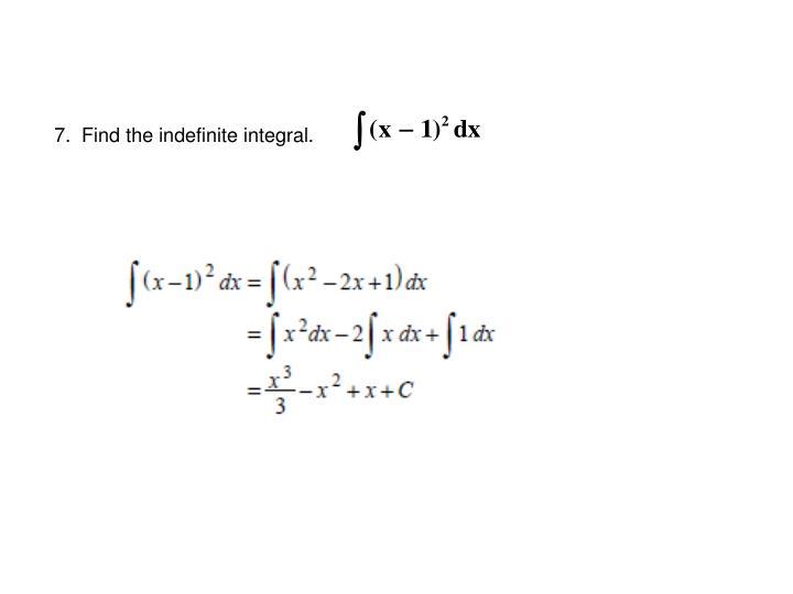 7.  Find the indefinite integral.