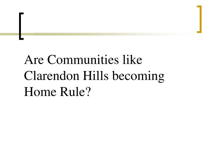 Are Communities like Clarendon Hills becoming Home Rule?