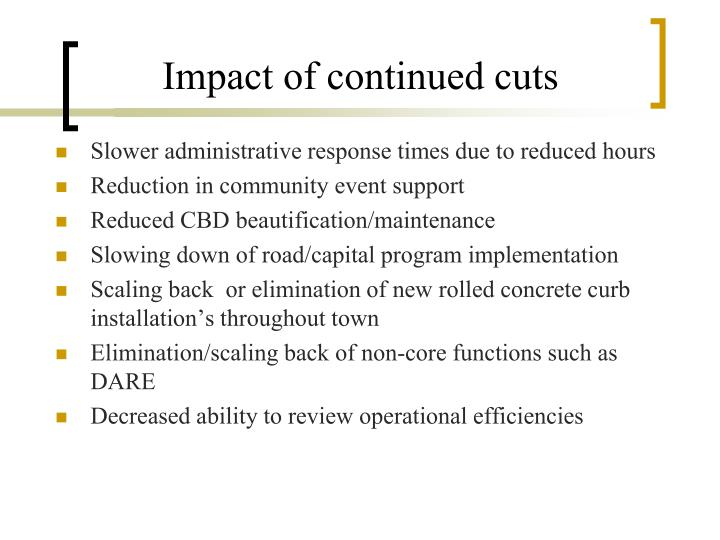 Impact of continued cuts