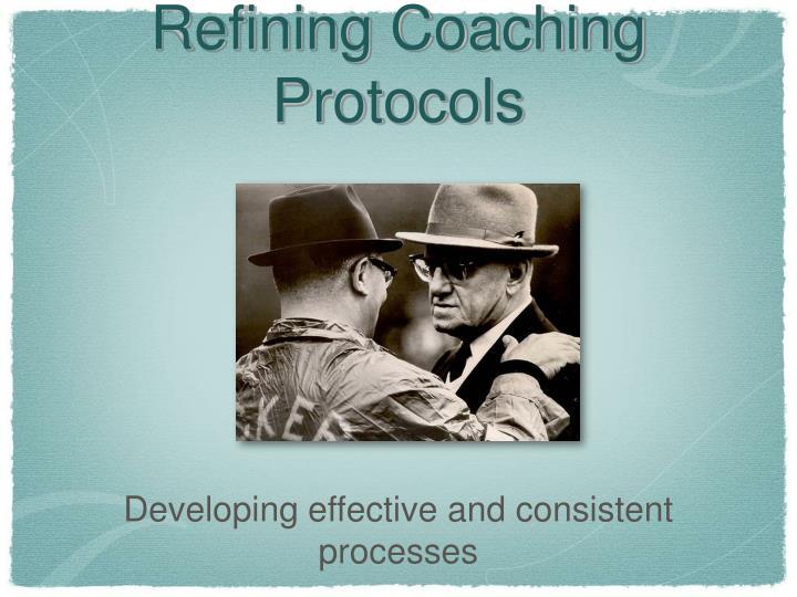 Refining Coaching Protocols