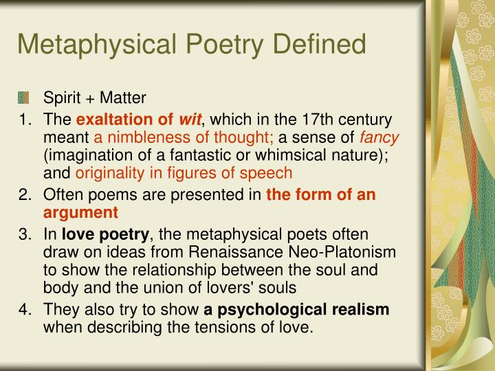 metaphysical poetry John donne as a father of metaphysical poetry is highly read and referred when it comes to the use of metaphysical characteristics the metaphysical poets are said to be witty and intellectual because of the typicalities present in their writings specially in the use of wit and intellect, examples of ratiocination and conceit.