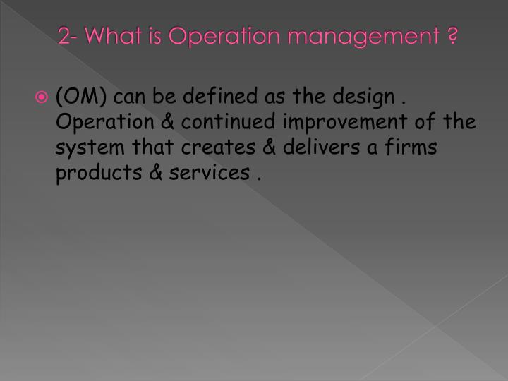2- What is Operation management ?