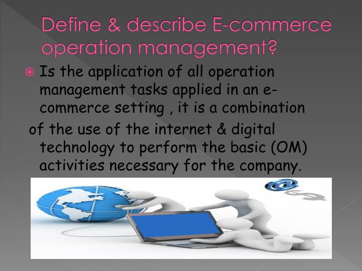 Define & describe E-commerce operation management?