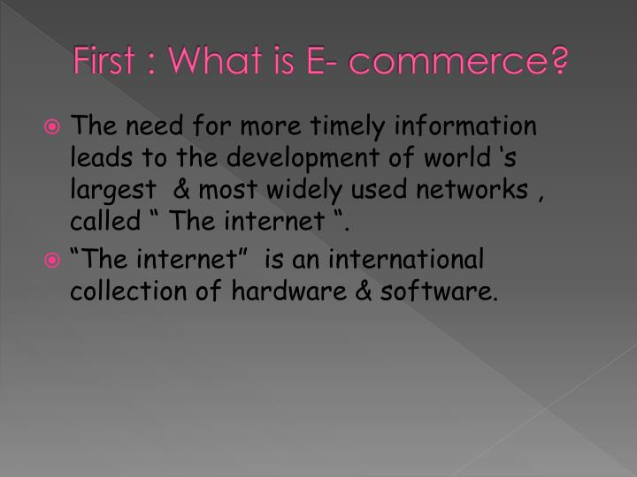 First : What is E- commerce?