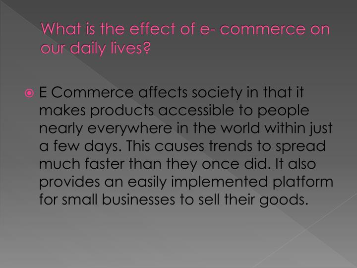What is the effect of e- commerce on our daily lives?