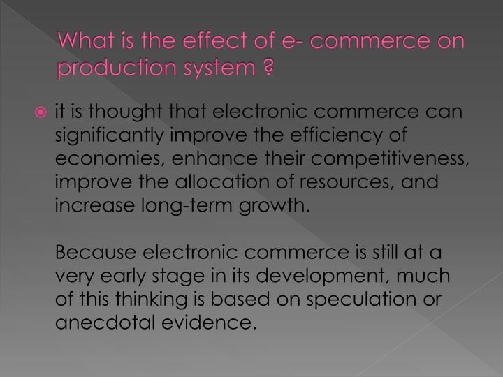 What is the effect of e- commerce on production system ?