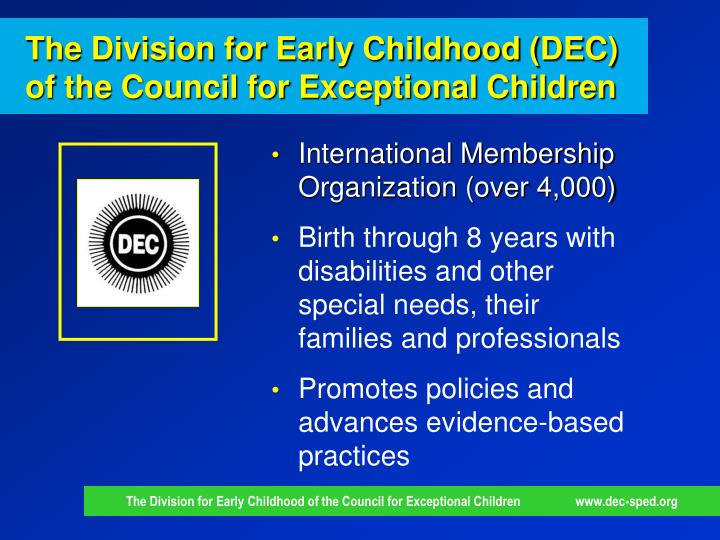 The Division for Early Childhood (DEC) of the Council for Exceptional Children