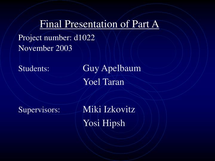 Final presentation of part a project number d1022 november 2003