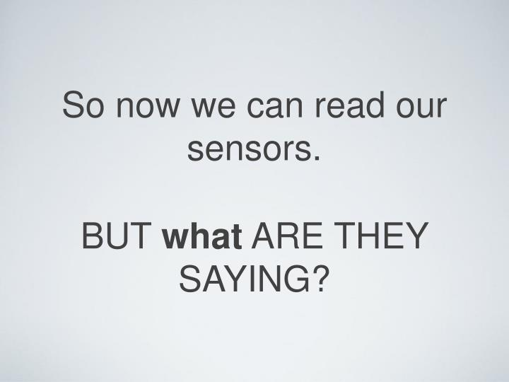 So now we can read our sensors.