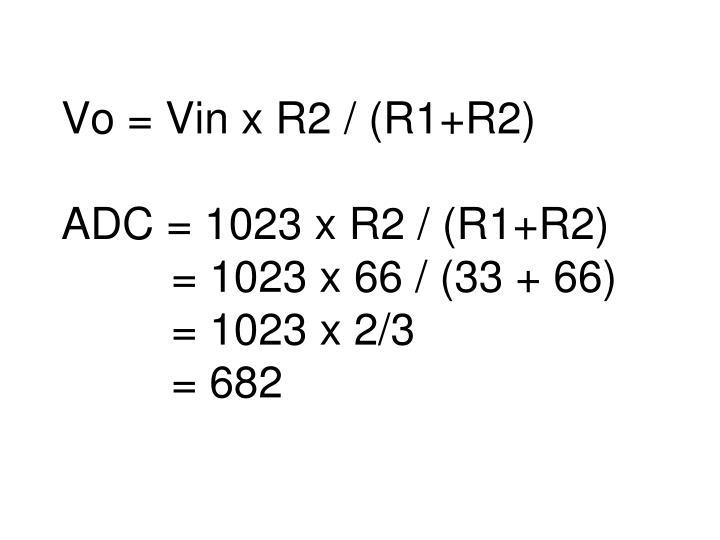 Vo = Vin x R2 / (R1+R2)