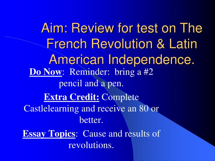 Aim review for test on the french revolution latin american independence