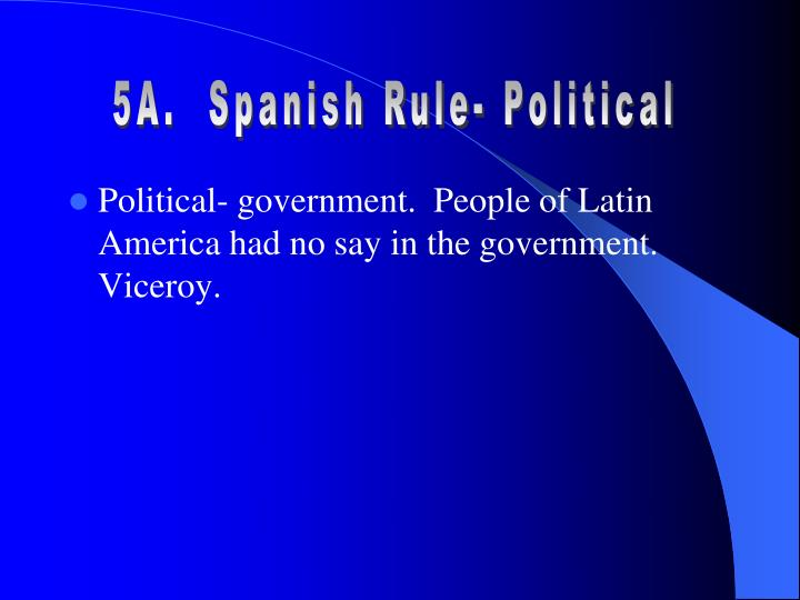 5A.  Spanish Rule- Political
