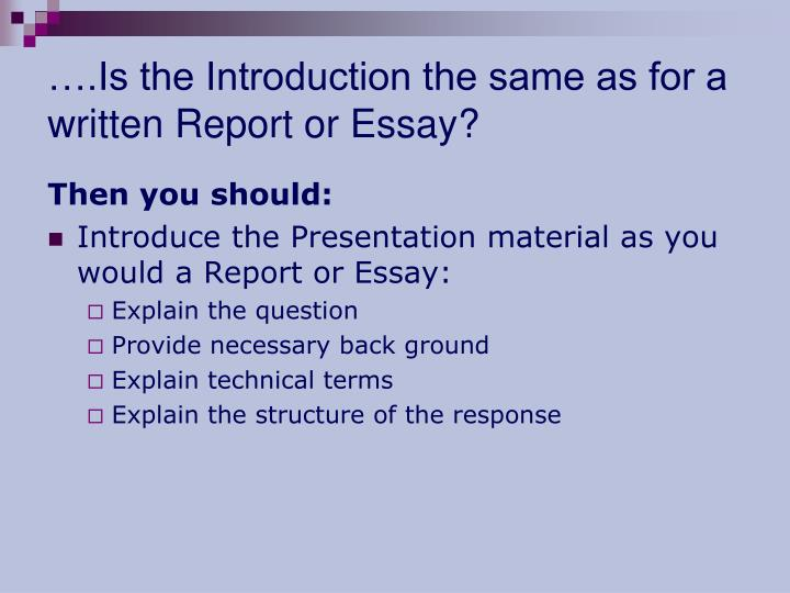 ….Is the Introduction the same as for a written Report or Essay?