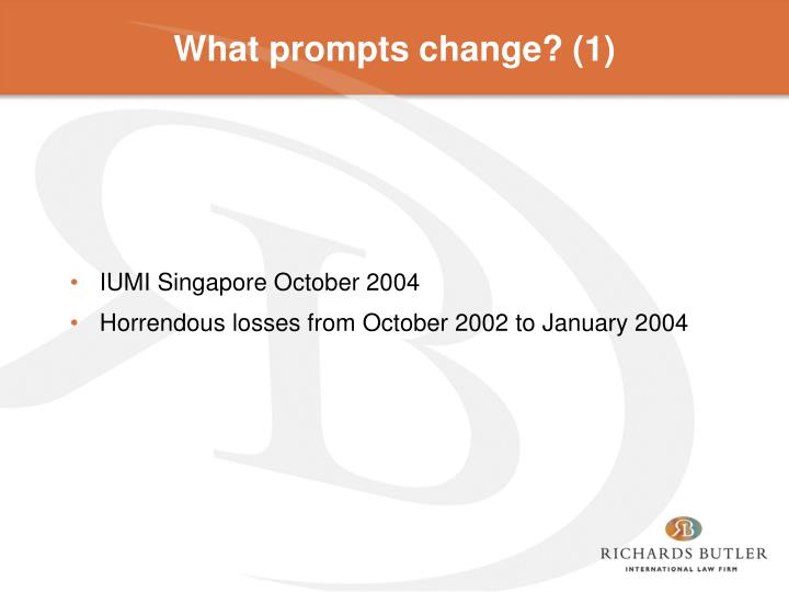 What prompts change? (1)