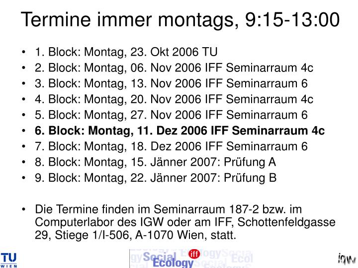 Termine immer montags, 9:15-13:00