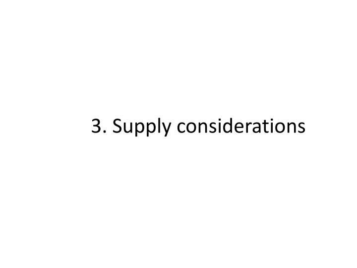 3. Supply considerations