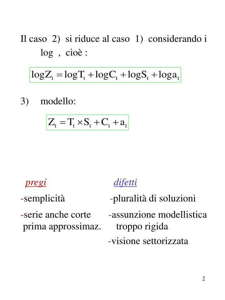 Il caso  2)  si riduce al caso  1)  considerando i  log  ,  cioè :