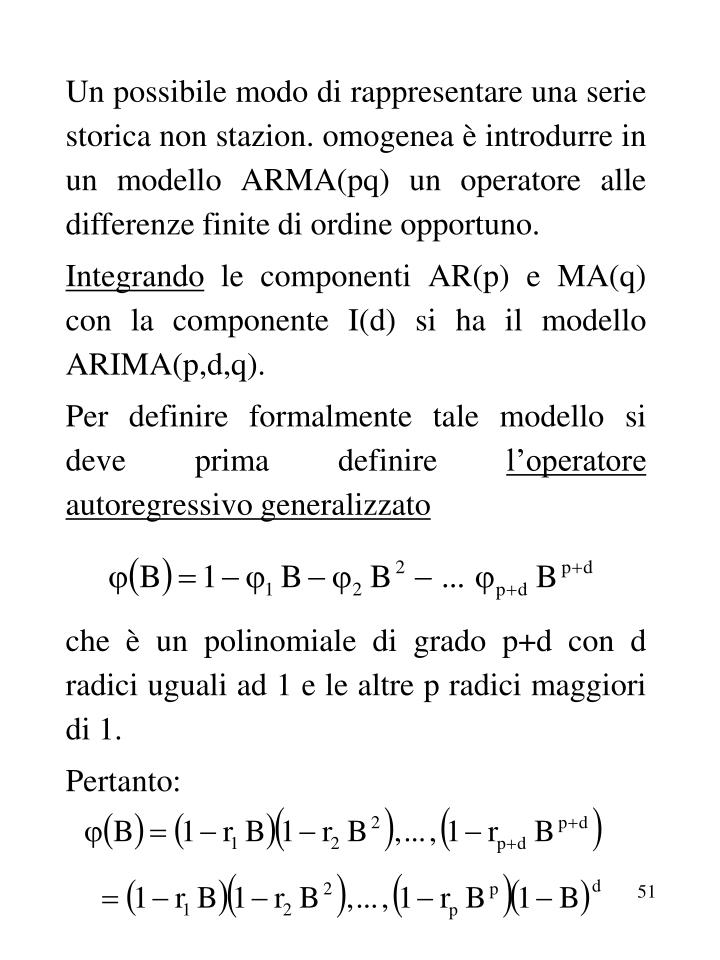 Un possibile modo di rappresentare una serie storica non stazion. omogenea è introdurre in un modello ARMA(pq) un operatore alle differenze finite di ordine opportuno.