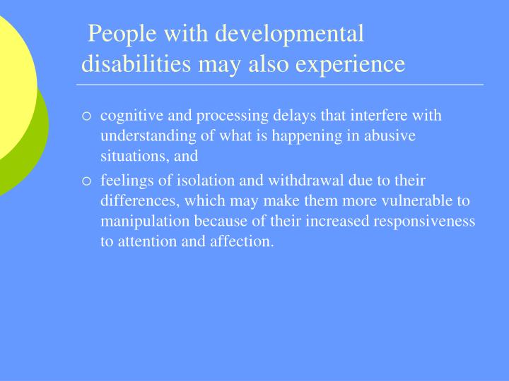 People with developmental disabilities may also experience