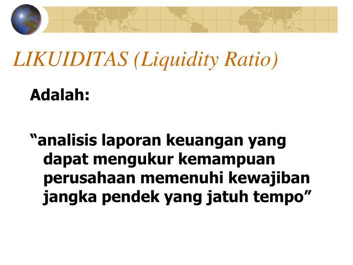 LIKUIDITAS (Liquidity Ratio)