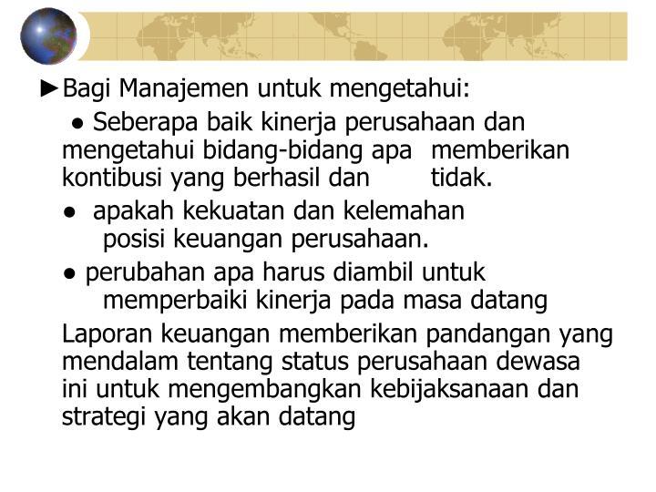 ►Bagi Manajemen untuk mengetahui:
