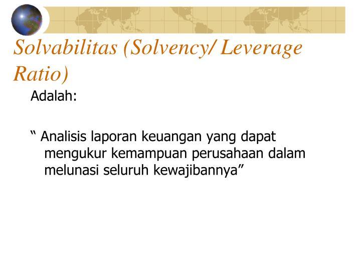 Solvabilitas (Solvency/ Leverage Ratio)