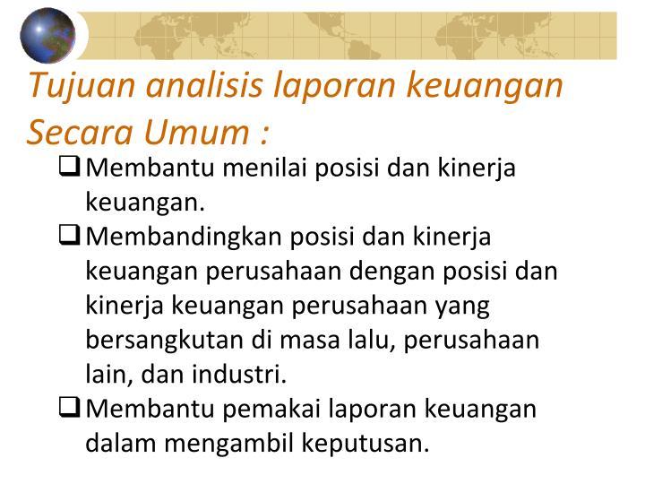 Tujuan analisis laporan keuangan Secara Umum :