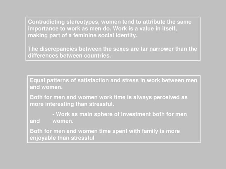 Contradicting stereotypes, women tend to attribute the same importance to work as men do. Work is a value in itself, making part of a feminine social identity.
