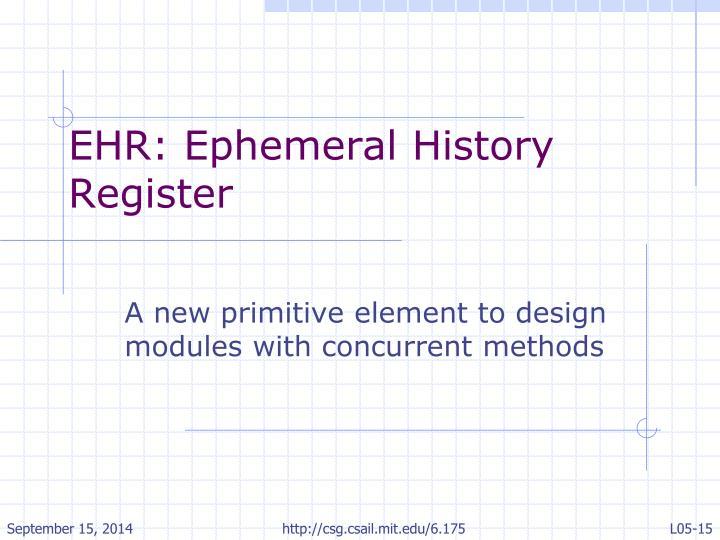 EHR: Ephemeral History