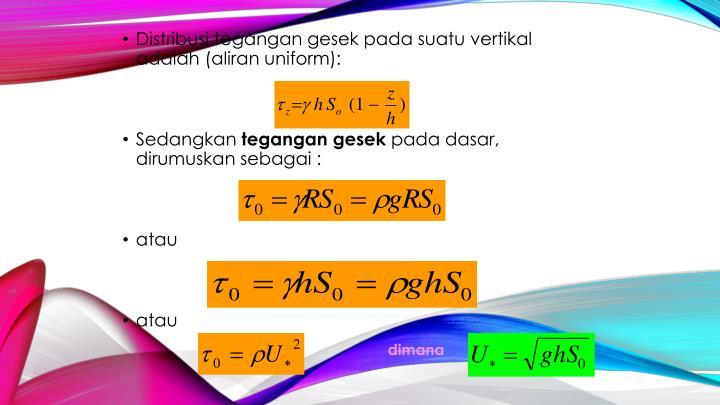 Distribusi tegangan gesek pada suatu vertikal adalah (aliran uniform):