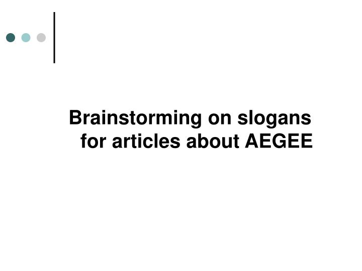 Brainstorming on slogans for articles about AEGEE