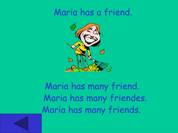 Maria has a friend.
