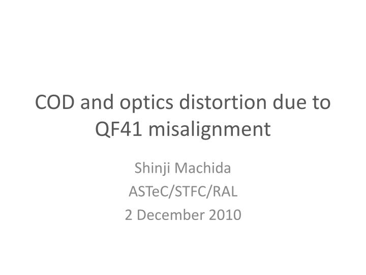 Cod and optics distortion due to qf41 misalignment