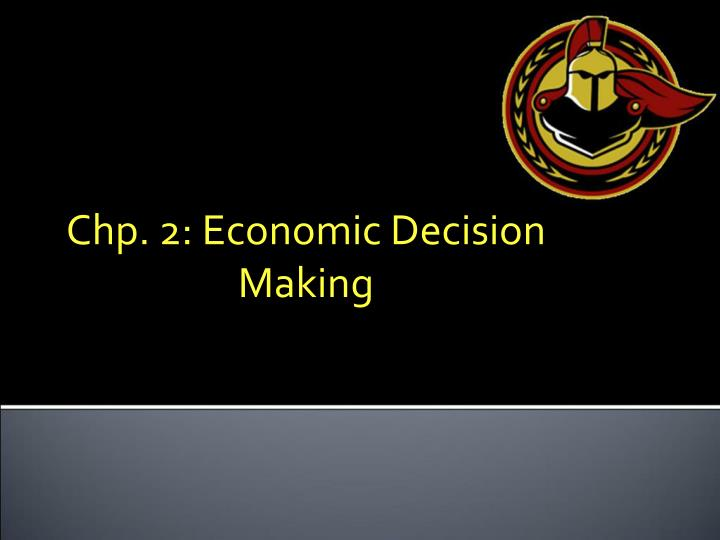 Chp 2 economic decision making