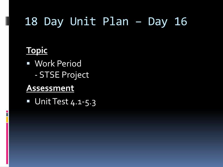 18 Day Unit Plan – Day 16