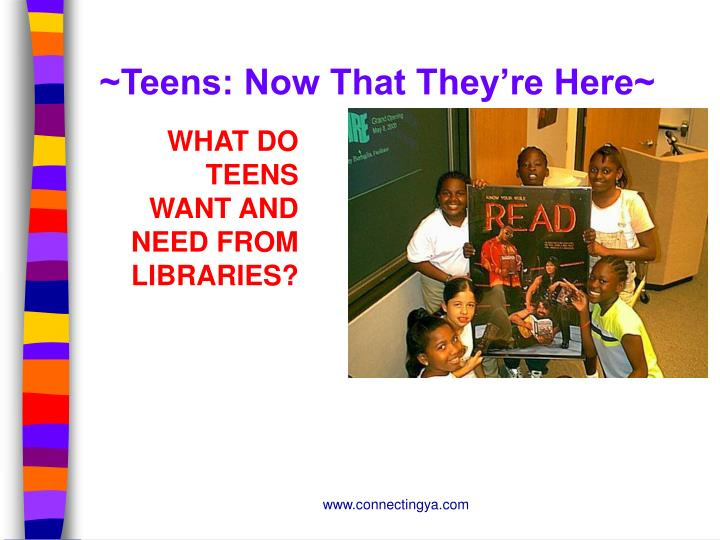 ~Teens: Now That They're Here~