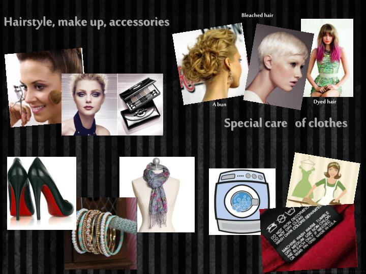 Hairstyle, make up, accessories